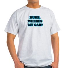 Amazon.com: CafePress - Dude, Wheres My Car - 100% Cotton T-Shirt, Crew Neck, Comfortable and Soft Classic Tee with Unique Design: Clothing | @giftryapp
