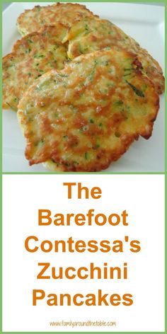 The Barefoot Contessa's Zucchini Pancakes A delicious side dish made with garden fresh zucchini. - The Barefoot Contessa's Zucchini Pancakes - Oh So Good!