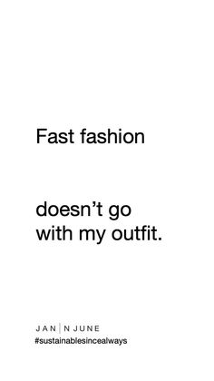 Fast fashion doesn't go with my outfit - Sustainable Fashion Quotes – Fast fashion doesn't go with my outfit. Fast Fashion, Slow Fashion, Sustainable Clothing, Sustainable Fashion, Go With Me, Recycled Fashion, Fashion Quotes, Fashion Labels, Ethical Fashion