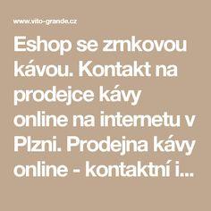 Eshop se zrnkovou kávou. Kontakt na prodejce kávy online na internetu v Plzni. Prodejna kávy online - kontaktní informace o prodejci zrnkové kávy v eshopu.