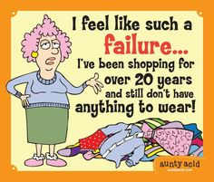 I Feel Like Such A Failure... I've Been Shopping For Over 20 Years And Still Don't Have AnyThing To Wear! ~ By Aunty Acid
