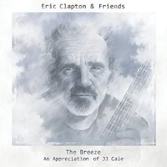 The Breeze: An Appreciation Of JJ Cale/Eric Clapton & Friends http://encore.greenvillelibrary.org/iii/encore/record/C__Rb1376326