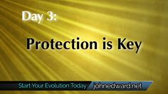 Day 3 of the FREE 100 Day Evolution: Protection Is Key! Go to www.johnedward.net/100days to register and watch! Don't miss it!