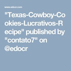 """""""Texas-Cowboy-Cookies-Lucrativos-Recipe"""" published by """"contato7"""" on @edocr"""