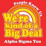 Alpha Sigma Tau, the biggest deal on campus!