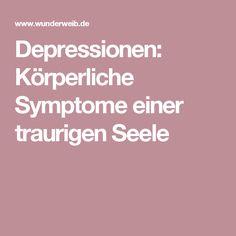 Depressionen: Körperliche Symptome einer traurigen Seele