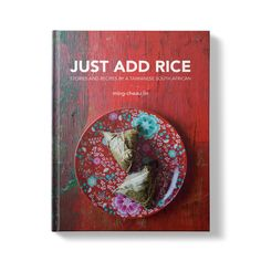 Just add rice – stories and recipes by a Taiwanese South African. #cookbook #taiwanese #southafrican #foodculture