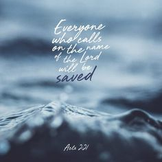 Never forget the words you read tonight in this verse and image. It is vital that we all realize that faith comes when we call of the name of the Lord and trust in Him and God always. Scripture Verses, Bible Verses Quotes, Bible Scriptures, Ptsd Quotes, Prayer Verses, Acts 2 21, Worship The Lord, Daily Bible, Daily Word
