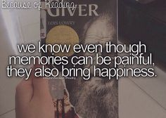 Because of reading we know even though memories can be painful, they can also bring happiness