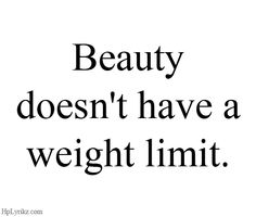 no weight limits in beauty