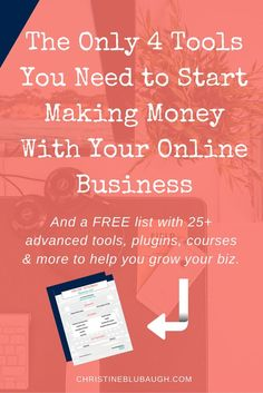 You don't need a ton of tools to gets started making money with your online business. Check out these 4 essentials, and download the FREE list of 25+ advanced tools, plugins, courses, and more from www.christineblubaugh.com