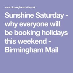 Sunshine Saturday - why everyone will be booking holidays this weekend - Birmingham Mail