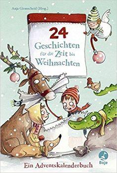 24 Geschichten für die Zeit bis Weihnachten - Ein Adventskalenderbuch: Amazon.de: Anja Girmscheid, Barbara Scholz: Bücher