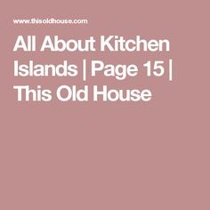 All About Kitchen Islands | Page 15 | This Old House