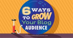 Here are six ways to grow your blog audience and turn first-time visitors into devoted readers.   Social Media Examiner