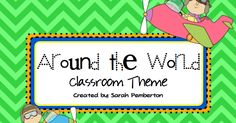 Travel with Teaching: Around the World Classroom Theme: An Introduction