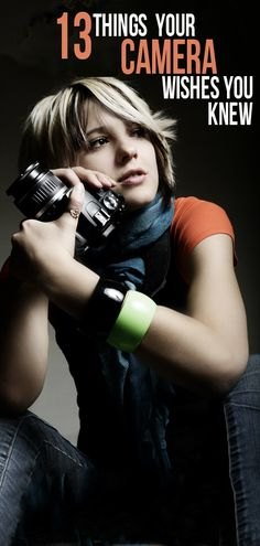 13 Things Your Camera Wishes You Knew!  Photography tips and ideas, great blog.