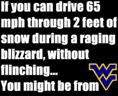 """I  WV and I wish I had fearless """"driving in snow"""" skills!!"""