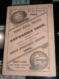 """a very rare paper bound football rules and referee's book by Wright and Ditson """"For the season of 1886 - revised by Walter Chauncy Camp - authorized and adopted by the American Intercollegiate Association 1886"""" In the top right corner was an illustration of a period melon style football inscribed """"Wright & Ditson imported rugby ball. In the bottom right corner was an illustration of a round ball inscribed """"The Association Football"""", 5"""" tall x 4"""" wide, $650.00"""