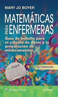 Matemáticas para enfermeras : guía de bolsillo para cálculo de dosis y preparación de medicamentos / Mary Jo Boyer