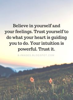Believe in Yourself Quotes Believe in yourself and your feelings. Trust yourself. - Believe in Yourself Quotes Believe in yourself and your feelings. Trust yourself to do what your he - Daily Quotes, True Quotes, Words Quotes, Best Quotes, Cherish Quotes, Sport Quotes, Wisdom Quotes, Quotes Quotes, Believe In Yourself Quotes