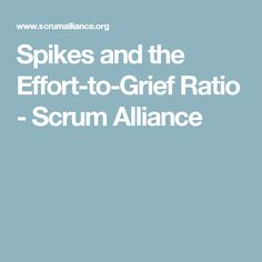 Spikes and the Effort-to-Grief Ratio - Scrum Alliance