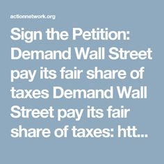 Sign the Petition: Demand Wall Street pay its fair share of taxes It Matters To Me, Tax Day, Wall Street, Signs, Special Deals, Shop Signs, Sign, Signage, Dishes