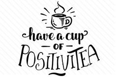 Have a Cup of Positivitea (SVG Cut file) by Creative Fabrica Crafts · Creative Fabrica Cup Of Tea Quotes, Tea Quotes Funny, Chai Quotes, Coffee Quotes, Coffee Mugs, The Words, Gravure Metal, Tea Puns, Doodle Quotes