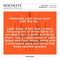Illuminate your living room with this tip: Light three of the four corners, focusing one of those lights on an object (art, a plant, a striking chair). Use a combination of table lamps and floor lamps, some with a downward glow and some that shine upward. #lighting #interiordesign #decor