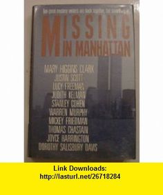 Missing in Manhattan The Adams Round Table (9780681415768) Thomas Chastain, Justin Scott, Lucy Freeman, Judith Kelman, Stanley Cohen, Warren Murphy, Mickey Friedman, Joyce Harrington, Dorothy Salisbury Davis, Mary Higgins Clark , ISBN-10: 0681415762  , ISBN-13: 978-0681415768 ,  , tutorials , pdf , ebook , torrent , downloads , rapidshare , filesonic , hotfile , megaupload , fileserve