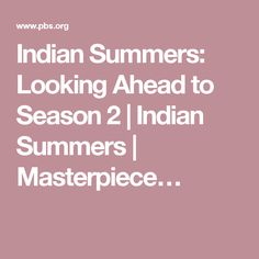 Indian Summers: Looking Ahead to Season 2 | Indian Summers | Masterpiece…