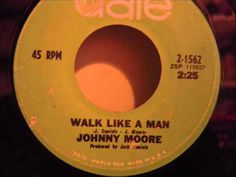 JOHNNY MOORE - WALK LIKE A MAN
