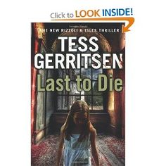 Tess Gerritsen / Last to Die: (Rizzoli & Isles Tess Gerritsen, Other People, My Books, Thrillers, My Love, Reading, Detective, Tips, Kindle