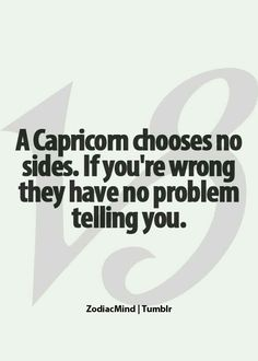 Capricorns don't choose sides.