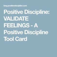 Positive Discipline: VALIDATE FEELINGS - A Positive Discipline Tool Card