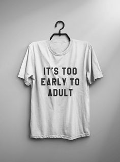 It s too early to adult funny tshirt graphic tee women T shirt with sayings  funny gifts for her women tshirt e93d97d6d758