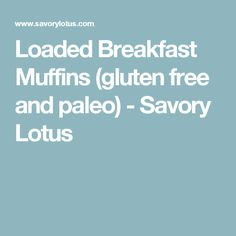 Loaded Breakfast Muffins (gluten free and paleo) - Savory Lotus