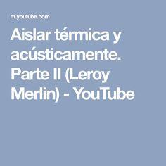 Aislar térmica y acústicamente. Parte II (Leroy Merlin) - YouTube Leroy Merlin, Home Projects, Youtube, Boarding Pass, Home, Useful Life Hacks, Buildings, Architecture, Youtubers