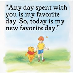 "Pooh & Christopher Robin: ""Any day spent with you is my favorite day. So, today is my new favorite day. Cute Quotes, Great Quotes, Quotes To Live By, Inspirational Quotes, Funny Quotes, Quick Quotes, Awesome Quotes, Motivational, World Disney"