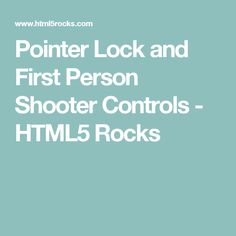 Pointer Lock and First Person Shooter Controls - HTML5 Rocks