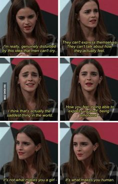 Emma Watson is discussing how she believes it is wrong to stereotype showing emotions as feminine because it's what makes us human.