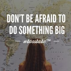 """Don't be afraid to do something big #adventure #travel #map #takingchances """"Join the #BOSSBABE Netwerk™ (link in bio)"""""""
