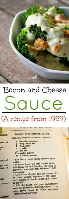 Bacon and Cheese Sauce for broccoli, steamed veggies or macaroni and cheese.  Recipe is from a 1959 cookbook!