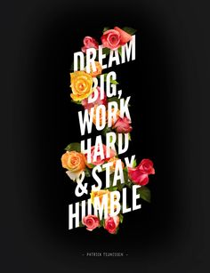 Dream big, work hard & stay humble by Patrick Teunissen, via Behance Bible Verses Quotes, Book Quotes, Words Quotes, Wise Words, Life Quotes, Sayings, Stay Humble Tattoo, Cheerleading Quotes, Work Hard Stay Humble