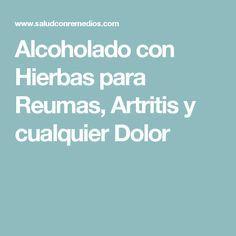 Alcoholado con Hierbas para Reumas, Artritis y cualquier Dolor