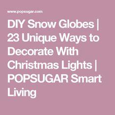 DIY Snow Globes | 23 Unique Ways to Decorate With Christmas Lights | POPSUGAR Smart Living