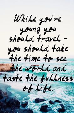 While you're young you should travel.