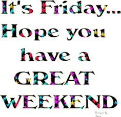 Have a Great Weekend Quotes | 56579.gif#have%20a%20wonderful%20weekend%20398x387