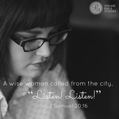 """This week, we meet a woman in 2 Samuel - Our Verse for Week 2: """"A wise woman called from the city, 'Listen!  Listen!'"""" - 2 Samuel 20:16a  #thebestyes"""