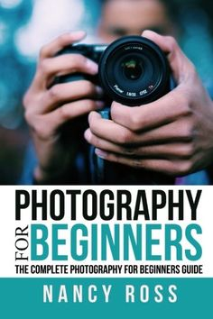 Photography: The Complete Photography For Beginners Guide... https://www.amazon.com/dp/1532923384/ref=cm_sw_r_pi_dp_x_HHrvzbT33H19F
